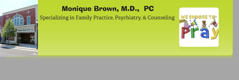 Specializing in Family Practice, Psychiatry, & Counseling - Monique Brown, M.D.,  PC